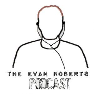 The Evan Roberts Podcast