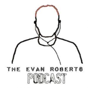 The Evan Roberts Podcast